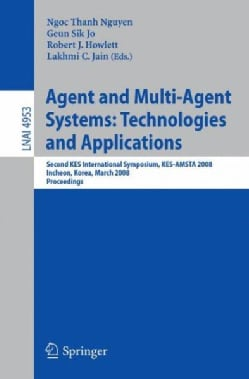 Agent and Multi-Agent Systems: Technologies and Applications: Second KES International Symposium, KES-AMSTA 2008,... (Paperback)