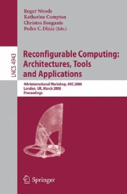 Reconfigurable Computing: Architecture, Tools, and Applications: 4th International Workshop, ARC 2008, London, Uk... (Paperback)
