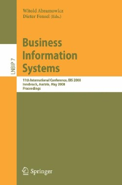 Business Information Systems: 11th International Conference, BIS 2008, Innsbruck, Austria, May 5-7, 2008, Proceed... (Paperback)