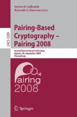 Pairing-based Cryptography -- Pairing 2008: Second International Conference, Egham, UK, September 1-3, 2008. Proc... (Paperback)