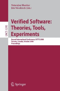 Verified Software: Theories, Tools, Experiments : Second International Conference, VSTTE 2008 Toronto, Canada, Oc... (Paperback)