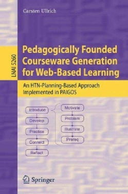 Pedagogically Founded Courseware Generation for Web-based Learning: An HTN-Planning-Based Approach Implemented in... (Paperback)