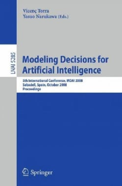 Modeling Decisions for Artificial Intelligence: 5th International Conference, MDAI 2008 Sabadell, Spain, October ... (Paperback)