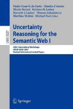 Uncertainty Reasoning for the Semantic Web I: ISWC International Workshop, URSW 2005-2007, Revised Selected and I... (Paperback)