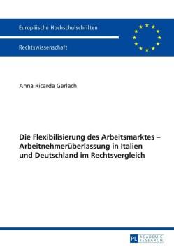 Die Flexibilisierung Des Arbeitsmarktes - Arbeitnehmeruberlassung in Italien Und Deutschland Im Rechtsvergleich (Paperback)