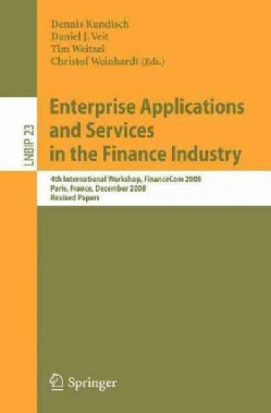 Enterprise Applications and Services in the Finance Industry: 4th International Workshop, FinanceCom 2008, Paris,... (Paperback)