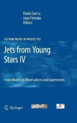 Jets from Young Stars IV: From Models to Observations and Experiments (Hardcover)