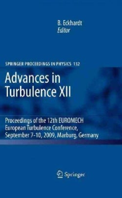 Advances in Turbulence XII: Proceedings of the 12th EUROMECH European Turbulence Conference, September 7-10, 2009... (Hardcover)