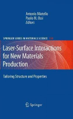 Laser-Surface Interactions for New Materials Production: Tailoring Structure and Properties (Hardcover)