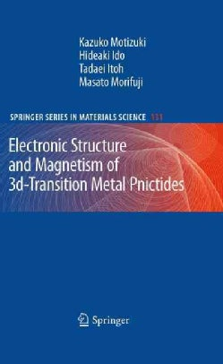 Electronic Structure and Magnetism of 3d-Transition Metal Pnictides (Hardcover)