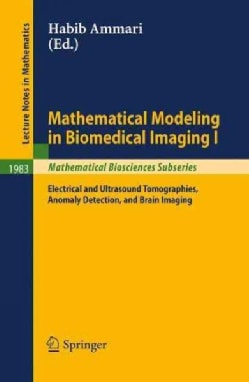 Mathematical Modeling in Biomedical Imaging I: Electrical and Ultrasound Tomographies, Anomaly Detection, and Bra... (Paperback)