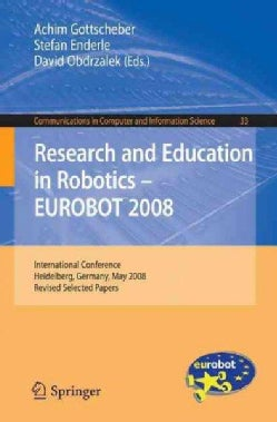 Research and Education in Robotics- EUROBOT 2008: International Conference, Heidelberg, Germany, May 22-24, 2008,... (Paperback)