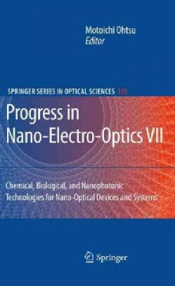 Progress in Nano-Electro-Optics 7: Chemical, Biological, and Nanophotonic Technologies for Nano-Optical Devices a... (Hardcover)