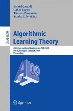 Algorithmic Learning Theory: 20th International Conference, Alt 2009, Porto, Portugal, October 3-5, 2009, Proceed... (Paperback)