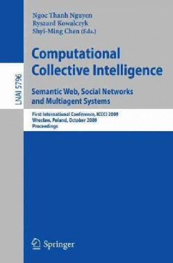 Computational Collective Intelligence: Semantic Web, Social Networks and Multiagent Systems: First Interntaional ... (Paperback)