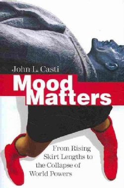 Mood Matters: From Rising Skirt Lengths to the Collaspe of World Powers (Hardcover)