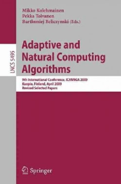 Adaptive and Natural Computing Algorithms: 9th International Conference, ICANNGA 2009, Kuopio, Finland, April 23-... (Paperback)