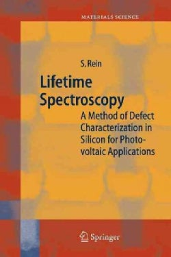 Lifetime Spectroscopy: A Method of Defect Characterization in Silicon for Photovoltaic Applications (Paperback)