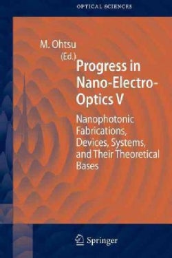 Progress in Nano-electro-optics V: Nanophotonic Fabrications, Devices, Systems, and Their Theoretical Bases (Paperback)
