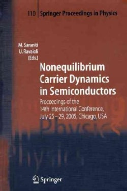 Nonequilibrium Carrier Dynamics in Semiconductors: Proceedings of the 14th International Conference, July 25-29, ... (Paperback)