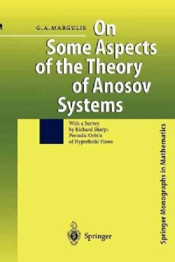 "On Some Aspects of the Theory of Anosov Systems: With a Survey by Richard Sharp: ""Periodic Orbits of Hyperbolic F... (Paperback)"
