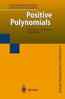 Positive Polynomials: From Hilberts 17th Problem to Real Algebra (Paperback)