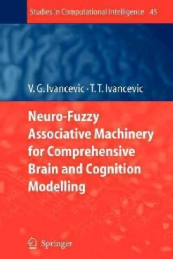 Neuro-fuzzy Associative Machinery for Comprehensive Brain and Cognition Modelling (Paperback)