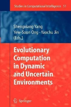 Evolutionary Computation in Dynamic and Uncertain Environments (Paperback)