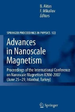 Advances in Nanoscale Magnetism: Proceedings of the International Conference on Nanoscale Magnetism Icnm-2007, Ju... (Paperback)