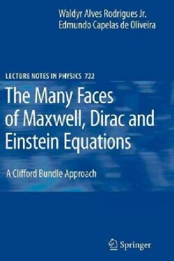 The Many Faces of Maxwell, Dirac and Einstein Equations: A Clifford Bundle Approach (Paperback)