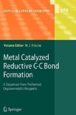 Metal Catalyzed Reductive C-c Bond Formation: A Departure from Preformed Organometallic Reagents (Paperback)