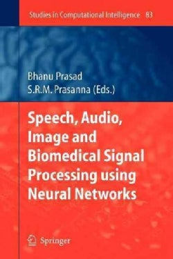 Speech, Audio, Image and Biomedical Signal Processing Using Neural Networks (Paperback)