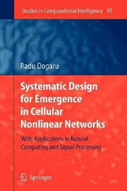 Systematic Design for Emergence in Cellular Nonlinear Networks: With Applications in Natural Computing and Signal... (Paperback)