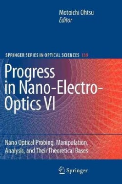Progress in Nano-electro-optics VI: Nano-optical Probing, Manipulation, Analysis, and Their Theoretical Bases (Paperback)