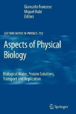 Aspects of Physical Biology: Biological Water, Protein Solutions, Transport and Replication (Paperback)