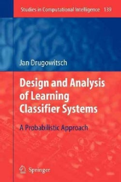 Design and Analysis of Learning Classifier Systems: A Probabilistic Approach (Paperback)