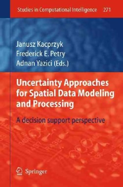 Uncertainty Approaches for Spatial Data Modeling and Processing: A Decision Support Perspective (Hardcover)