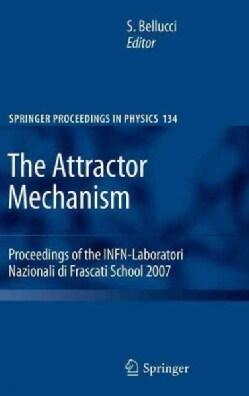 The Attractor Mechanism: Proceedings of the INFN-Laboratori Nazionali di Frascati School 2007 (Hardcover)