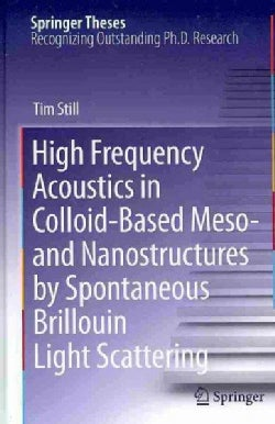 High Frequency Acoustics in Colloid-Based Meso- and Nanostructures by Spontaneous Brillouin Light Scattering (Hardcover)