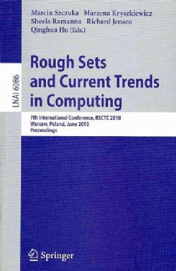 Rough Sets and Current Trends in Computing: 7th International Conference, Rsctc 2010 Warsaw, Poland, June 28-30, ... (Paperback)