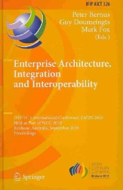 Enterprise Architecture, Integration and Interoperability: IFIP TC 5 International Conference, EAI2N 2010, Held A... (Hardcover)