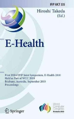 E-Health: First IMIA/IFIP Joint Symposium, E-Health 2010, Held as Part of WCC 2010, Brisbane, Australia, Septembe... (Hardcover)