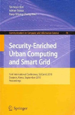 Security-Enriched Urban Computing and Smart Grid: First International Conference, SUComS 2010, Daejeon, Korea, Se... (Paperback)