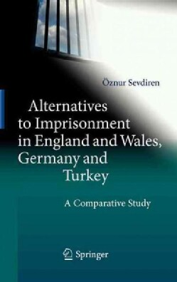 Alternatives to Imprisonment in England and Wales, Germany and Turkey: A Comparative Study (Hardcover)