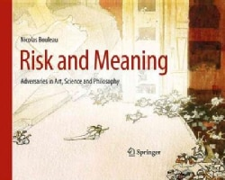 Risk and Meaning: Adversaries in Art, Science and Philosophy (Hardcover)