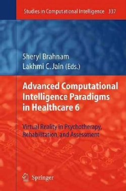 Advanced Computational Intelligence Paradigms in Healthcare 6: Virtual Reality in Psychotherapy, Rehabilitation, ... (Hardcover)