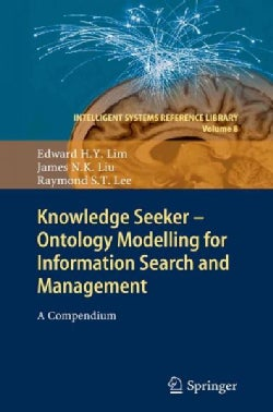 Knowledge Seeker Ontology Modelling for Information Search and Management: A Compendium (Hardcover)