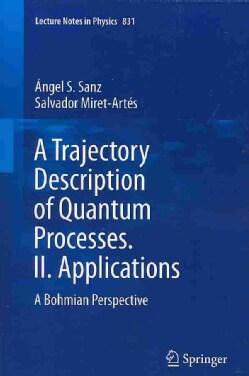 A Trajectory Description of Quantum Processes: Applications: A Bohmian Perspective (Paperback)