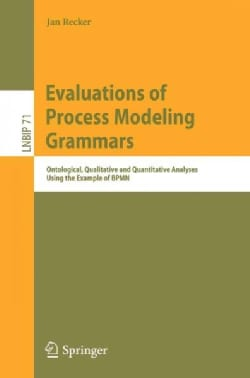 Evaluations of Process Modeling Grammars: Ontological, Qualitative and Quantitative Analyses Using the Example of... (Paperback)