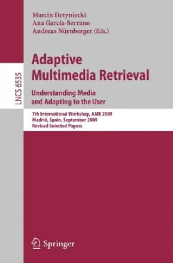 Adaptive Multimedia Retrieval: Understanding Media and Adapting to the User: 7th International Workshop, AMR 2009... (Paperback)